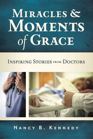 Miracles and Moments of Grace by Nancy B. Kennedy