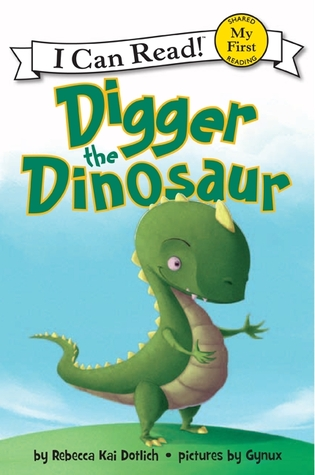 Digger the Dinosaur by Rebecca Kai Dotlich