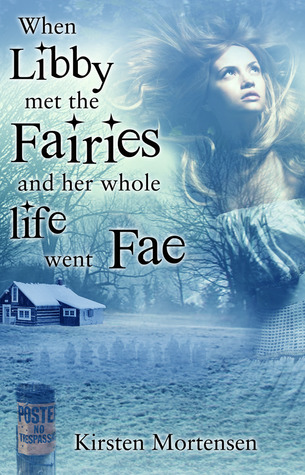 When Libby Met the Fairies and Her Whole Life Went Fae by Kirsten Mortensen