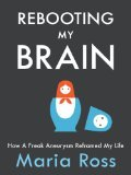 Rebooting My Brain by Maria Ross