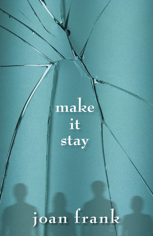 Make It Stay by Joan Frank