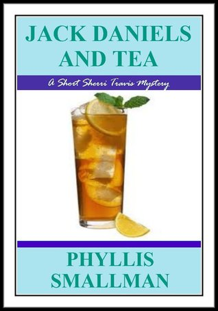 Jack Daniels And Tea (The Sherri Travis Mystery Series) by Phyllis Smallman