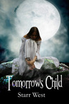 Tomorrows Child by Starr West