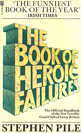 The Book of Heroic Failures: The Official Handbook of the Not Terribly Good Club of Great Britain