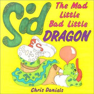 Sid the Mad Little Bad Little Dragon by Chris Daniels