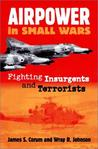 Airpower in Small Wars: Fighting Insurgents and Terrorists