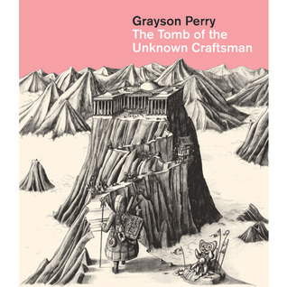 The Tomb of the Unknown Craftsman. Grayson Perry