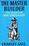 The Master Builder: The Sequel To The Specialist