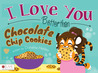 I Love You Better Than Chocolate Chip Cookies by Donalisa Helsley