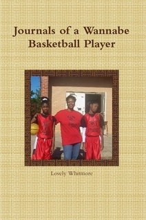 Journals of a Wannabe Basketball Player by Lovely Whitmore