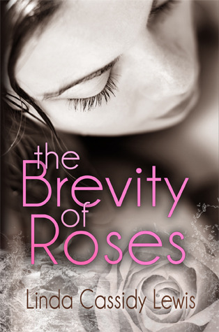 The Brevity of Roses by Linda Cassidy Lewis