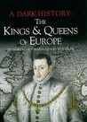 Dark History Of The Kings And Queens Of Europe