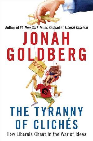The Tyranny of Clichés by Jonah Goldberg