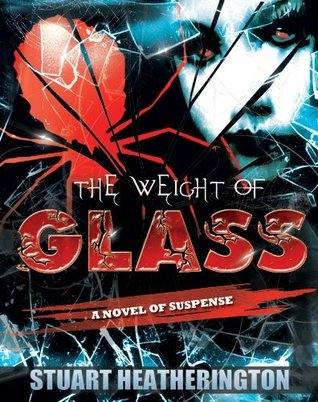 The Weight of Glass by Stuart Heatherington