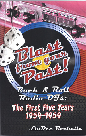 Blast From Your Past!Rock & Roll Radio Djs: The First Five Years 1954 1959