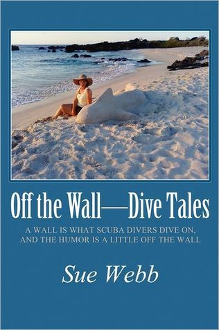Off the Wall-Dive Tales by Sue  Webb