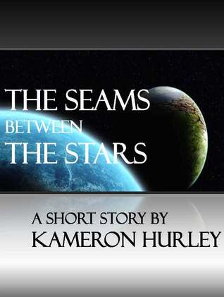 The Seams Between The Stars by Kameron Hurley