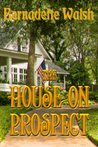 The House on Prospect by Bernadette  Walsh
