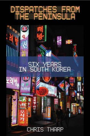 Dispatches from the Peninsula: Six Years in South Korea