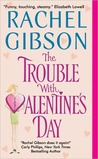 The Trouble With Valentine's Day by Rachel Gibson