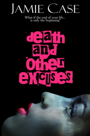 Death and Other Excuses by Jamie Case