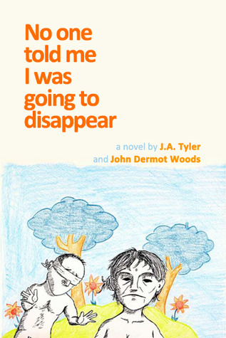 No One Told Me I Was Going to Disappear by J.A. Tyler