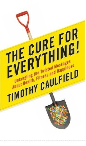 The cure for Everything! by Timothy Caulfield