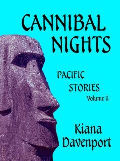 CANNIBAL NIGHTS Pacific Stories, Volume II by Kiana Davenport