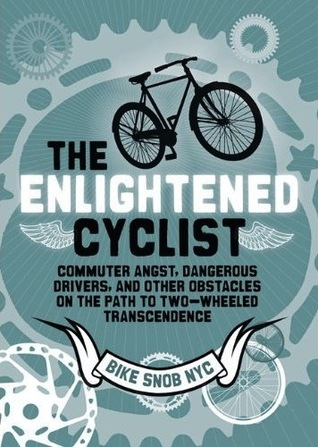 The Enlightened Cyclist by BikeSnobNYC