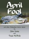 April Fool and other Antipodean horror stories by Tracie McBride