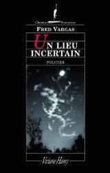 Un lieu incertain by Fred Vargas