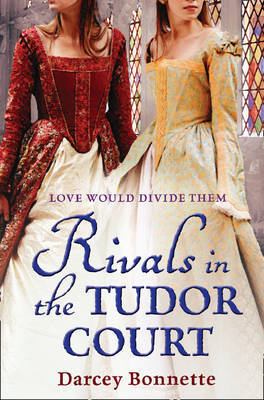 Rivals in the Tudor Court by Darcey Bonnette