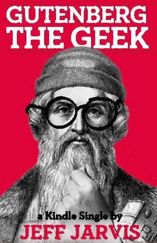 Gutenberg the Geek by Jeff Jarvis