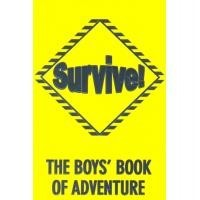 Survive: The Boys' Book of Adventure
