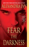 Fear the Darkness by Alexandra Ivy