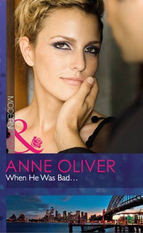 When He Was Bad... by Anne Oliver