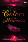Colors Like Memories by Meradeth Houston