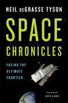 Space Chronicles by Neil deGrasse Tyson