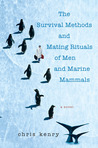 The Survival Methods and Mating Rituals of Men and Marine Mam... by Chris Kenry