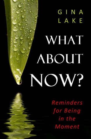 What About Now? by Gina Lake