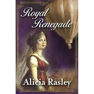 Royal Renegade, A Regency Romance by Alicia Rasley