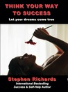 Think Your way to Success by Stephen Richards