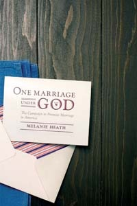 One Marriage under God The Campaign to Promote Marriage in Am... by Melanie Heath
