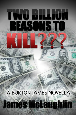 Two Billion Reasons to Kill??? (A Burton James Novella)