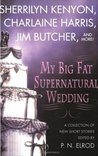 My Big Fat Supernatural Wedding (There Be Pirates, #1; Kit and Olivia, #2; Nightcreature, #5.5; Sookie Stackhouse, #6.1; The Dresden Files, #7.5; Dark-Hunter, #9.5)