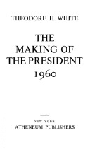 The Making of the President, 1960 by Theodore H. White