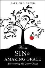 From Sin to Amazing Grace by Patrick S. Cheng