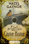 The Girl Who Came Home: A Titanic Novel