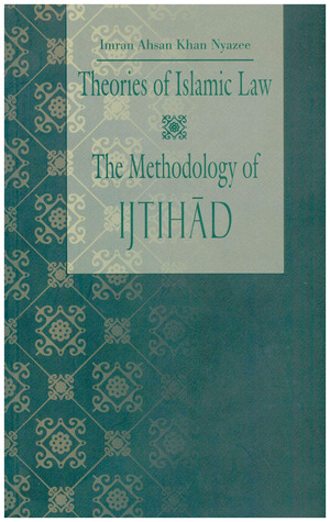 Theories of Islamic Law by Imran A. Nyazee