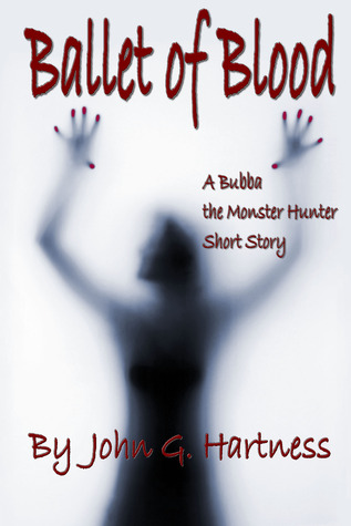 Ballet of Blood - A Bubba the Monster Hunter Short Story by John G. Hartness